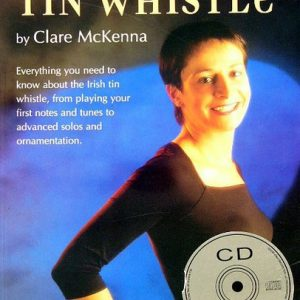 A Complete Guide To Irish Tin Whistle (CD Edition)
